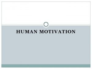 HUMAN MOTIVATION MOTIVATION Motivation refers to the driving