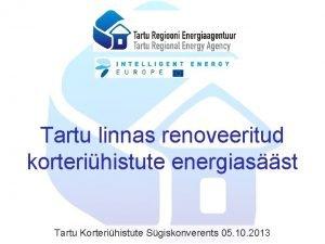 Tartu linnas renoveeritud korterihistute energiasst Tartu Korterihistute Sgiskonverents