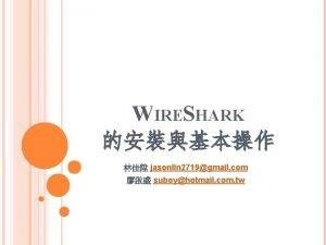 WIRESHARK jasonlin 2719gmail com suboyhotmail com tw WIRESHARK