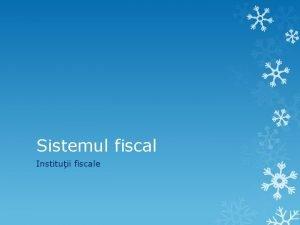 Sistemul fiscal Instituii fiscale Instituii fiscale din Romnia