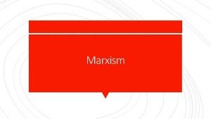 Marxism Under Capitalism there are two basic Class