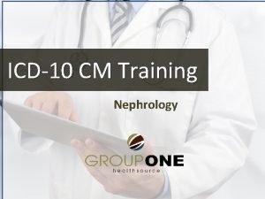 ICD10 CM Training Nephrology ICD10 CM Compliance Dates