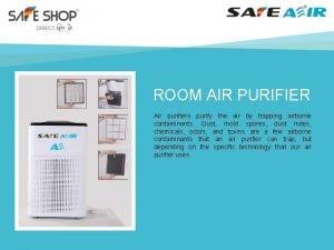 ROOM AIR PURIFIER Air purifiers purify the air