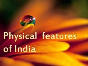 Physical features of India 6 Physical features The