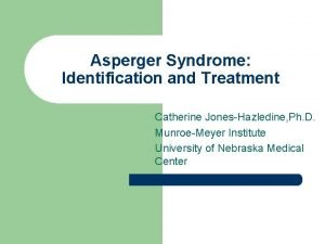 Asperger Syndrome Identification and Treatment Catherine JonesHazledine Ph