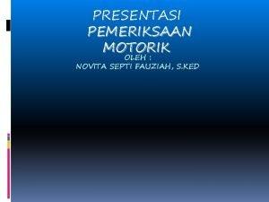 PRESENTASI PEMERIKSAAN MOTORIK OLEH NOVITA SEPTI FAUZIAH S