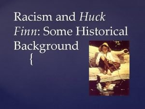 Racism and Huck Finn Some Historical Background Mark