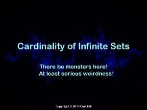 Cardinality of Infinite Sets There be monsters here