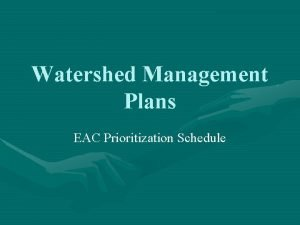 Watershed Management Plans EAC Prioritization Schedule Watershed Management
