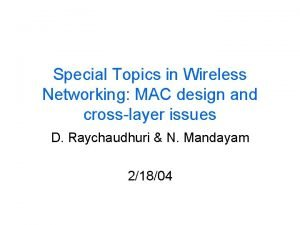 Special Topics in Wireless Networking MAC design and
