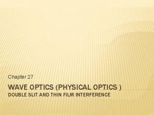 Chapter 27 WAVE OPTICS PHYSICAL OPTICS DOUBLE SLIT