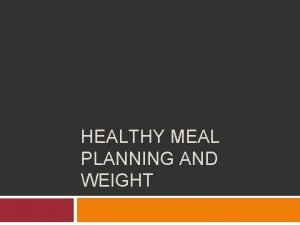 HEALTHY MEAL PLANNING AND WEIGHT Vocabulary Healthy Meal