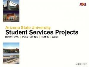 Arizona State University Student Services Projects DOWNTOWN POLYTECHNIC