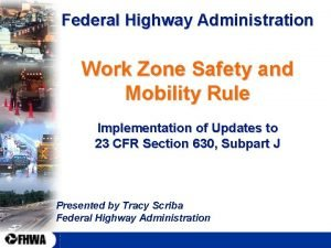 Federal Highway Administration Work Zone Safety and Mobility
