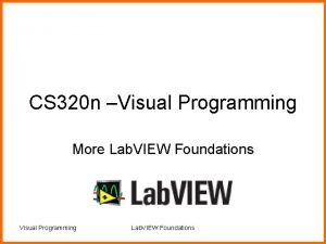 CS 320 n Visual Programming More Lab VIEW
