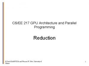 CSEE 217 GPU Architecture and Parallel Programming Reduction
