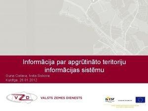 Informcija par apgrtinto teritoriju informcijas sistmu Guna Cielava