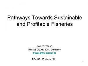 Pathways Towards Sustainable and Profitable Fisheries Rainer Froese