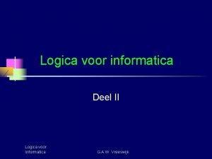 Logica voor informatica Deel II Logica voor Informatica