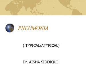 PNEUMONIA TYPICALATYPICAL Dr AISHA SIDDIQUI PNEUMONIA Insults Tissue