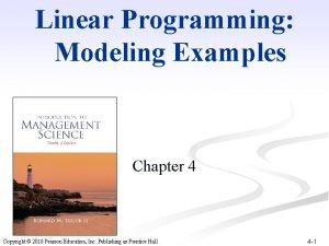 Linear Programming Modeling Examples Chapter 4 Copyright 2010