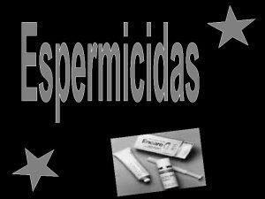 Los espermicidas son sustancias qumicas que alteran la