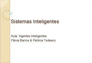 Sistemas Inteligentes Aula Agentes Inteligentes Flvia Barros Patricia
