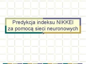 Predykcja indeksu NIKKEI za pomoc sieci neuronowych Plan