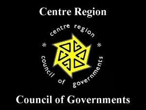 Centre Region Council of Governments 150 Square Miles