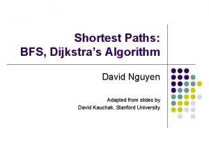 Shortest Paths BFS Dijkstras Algorithm David Nguyen Adapted
