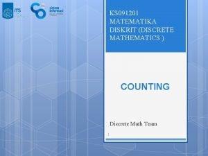 KS 091201 MATEMATIKA DISKRIT DISCRETE MATHEMATICS COUNTING Discrete