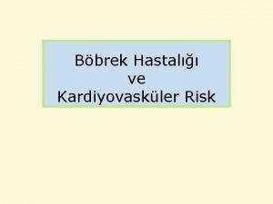 Bbrek Hastal ve Kardiyovaskler Risk Kronik Bbrek Hastal