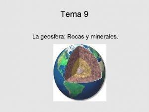 Tema 9 La geosfera Rocas y minerales 1