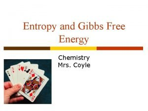 Entropy and Gibbs Free Energy Chemistry Mrs Coyle