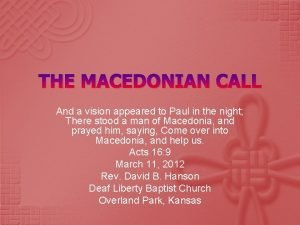 THE MACEDONIAN CALL And a vision appeared to