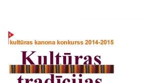 kultras kanona konkurss 2014 2015 Kultras AICINM PIEDALTIES