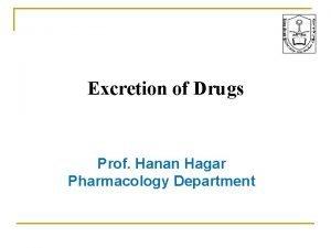 Excretion of Drugs Prof Hanan Hagar Pharmacology Department