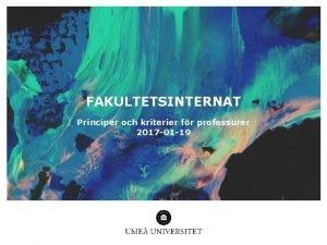 FAKULTETSINTERNAT Principer och kriterier fr professurer 2017 01
