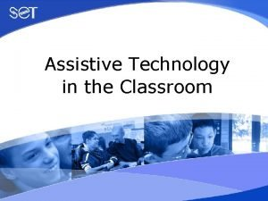 Assistive Technology in the Classroom Session 8 Assistive