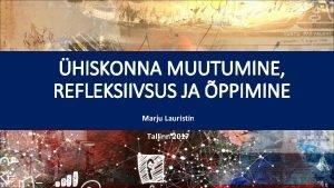 HISKONNA MUUTUMINE REFLEKSIIVSUS JA PPIMINE Marju Lauristin Tallinn