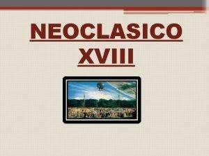 NEOCLASICO XVIII ndice q El Neoclasicismo q La
