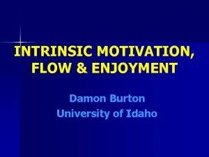 INTRINSIC MOTIVATION FLOW ENJOYMENT Damon Burton University of
