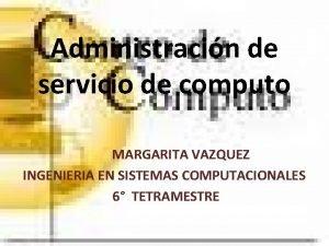 Administracin de servicio de computo MARGARITA VAZQUEZ INGENIERIA