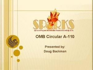 OMB Circular A110 Presented by Doug Backman Doug