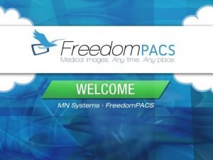 Freedom PACS Features Freedom PACs is specifically designed