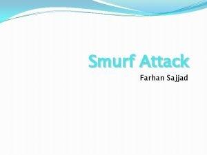 Smurf Attack Farhan Sajjad Outline Smurf Attack What