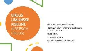 CIKLUS LIMUNSKE KISELINE KREBSOV CIKLUS Nastavni predmet Biokemija