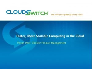 Faster More Scalable Computing in the Cloud Pavan