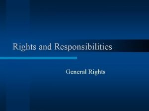 Rights and Responsibilities General Rights Legal and Moral