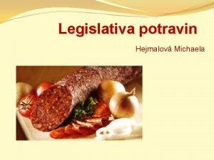 Legislativa potravin Hejmalov Michaela Potravinsk legislativa irok spektrum